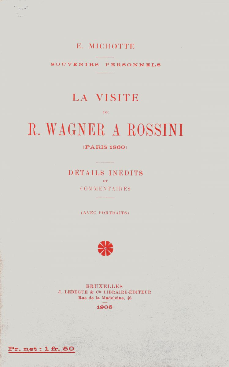 Michotte's most famous publication is undoubtedly his account of Richard Wagner's visit to Rossini in 1860. The two composers may then be very different stylistically from each other, the 'souvenirs personnels' remain captivated by the charm and quirkiness of both grandmasters. Michotte published his report in Brussels in 1906. Gevaert, director of the Brussels Conservatory, wrote the preface. FEM-766.